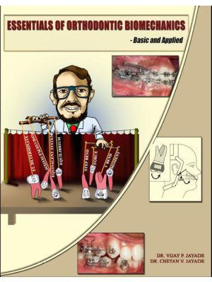 Essentials of Orthodontic Biomechanics Book by Dr. V. P. Jayade